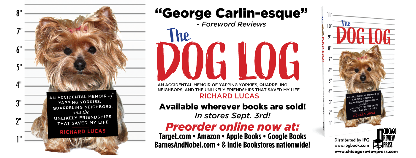 The Dog Log: An Accidental Memoir of Yapping Yorkies, Quarreling Neighbors, and the Unlikely Friendships that Saved My Life by Richard Lucas